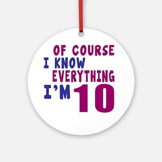 I Know Everythig I Am 10 Round Ornament