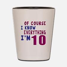 I Know Everythig I Am 10 Shot Glass