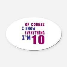 I Know Everythig I Am 10 Oval Car Magnet
