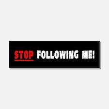 Stop Following Me! Car Magnet 10 x 3