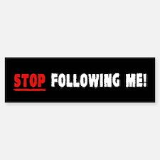 Stop Following Me! Bumper Bumper Bumper Sticker