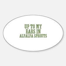 Up To My Ears In Alfalfa Spro Oval Decal