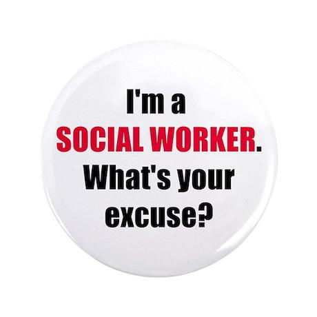 """Social Work Excuse 3.5"""" Button"""