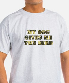 My Dog Gives Me the Bird T-Shirt