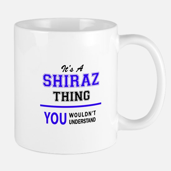It's SHIRAZ thing, you wouldn't understand Mugs