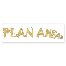 Plan Ahead Bumper Bumper Sticker