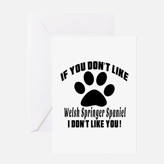 You Don't Like Welsh Springer Spanie Greeting Card