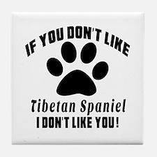 You Don't Like Tibetan Spaniel Tile Coaster