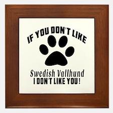 You Don't Like Swedish Vallhund Framed Tile