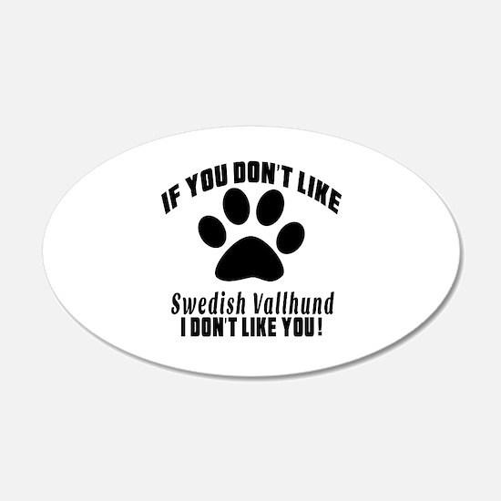 You Don't Like Swedish Vallh Wall Decal