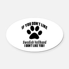 You Don't Like Swedish Vallhund Oval Car Magnet