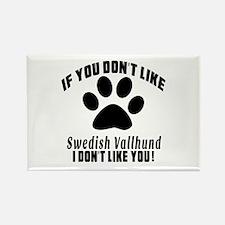 You Don't Like Swedish Vallhund Rectangle Magnet