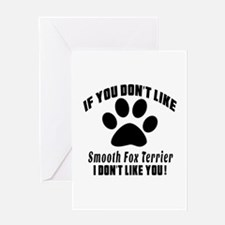 You Don't Like Smooth Fox Terrier Greeting Card