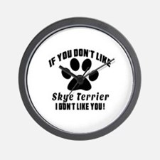 You Don't Like Skye Terrier Wall Clock