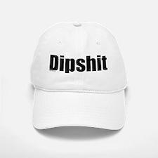 Dipshit Baseball Baseball Cap