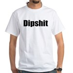 Dipshit White T-Shirt