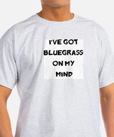 I've Got Bluegrass on my Mind T-Shirt