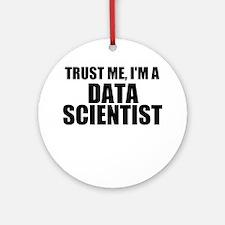 Trust Me, I'm A Data Scientist Round Ornament