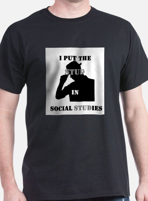 I put the Stud in Social STUDies T-Shirt