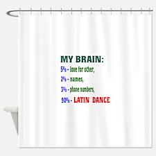 My brain, 90% Latin dance Shower Curtain