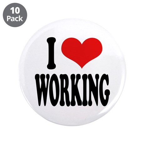 "I Love Working 3.5"" Button (10 pack)"
