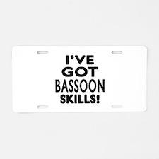I Have Got Bassoon Skills Aluminum License Plate