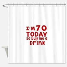 I am 70 today Shower Curtain