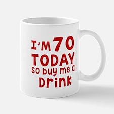 I am 70 today Mug