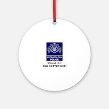 METROPOLITAN POLICE - OLD ROTTEN HA Round Ornament