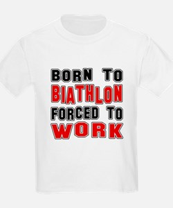 Born To Biathlon Forced To Work T-Shirt