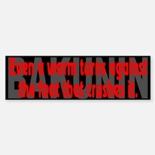 (Bakunin Quote):Even a worm... - Bumper Bumper Bumper Sticker