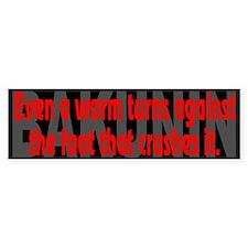 (Bakunin Quote):Even a worm... - Bumper Bumper Sticker