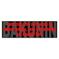 (Bakunin Quote): I am truly free- Bumper Bumper Sticker