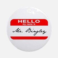 Hello My Name is Mr. Bingley Ornament (Round)