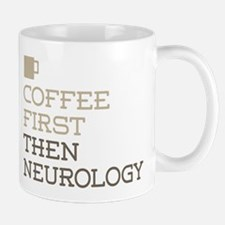 Coffee Then Neurology Mugs