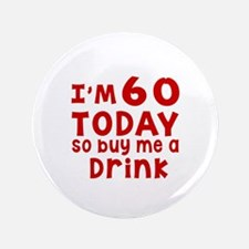 I am 60 today Button