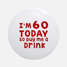 I am 60 today Round Ornament