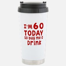 I am 60 today Stainless Steel Travel Mug
