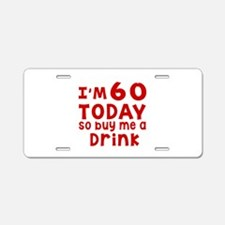 I am 60 today Aluminum License Plate