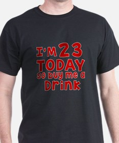 I am 23 today T-Shirt