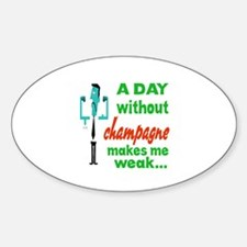 A day without Champagne makes me we Decal