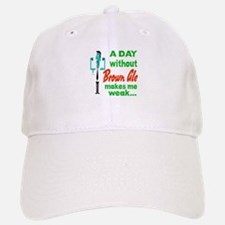 A day without Brown Ale makes me weak.... Baseball Baseball Cap