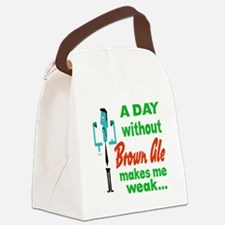 A day without Brown Ale makes me Canvas Lunch Bag
