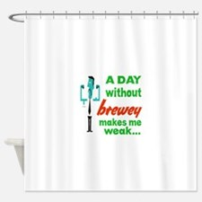 A day without Brewey makes me weak. Shower Curtain