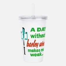 A day without Barley W Acrylic Double-wall Tumbler