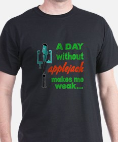 A day without Applejack makes me weak T-Shirt