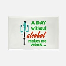 A day without Alcohol makes me we Rectangle Magnet