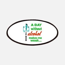 A day without Alcohol makes me weak.... Patch