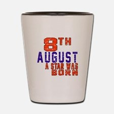 8 August A Star Was Born Shot Glass