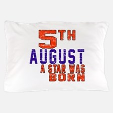 5 August A Star Was Born Pillow Case